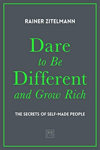 Dare to be Different and Grow Rich, the secrets of self-made people - book by Rainer Zitelmann